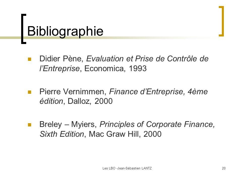 Les LBO -Jean-Sébastien LANTZ20 Bibliographie Didier Pène, Evaluation et Prise de Contrôle de l'Entreprise, Economica, 1993 Pierre Vernimmen, Finance