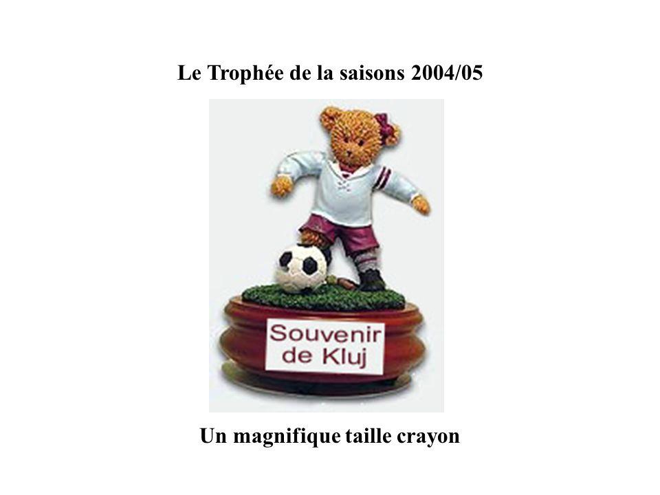 Le Trophée de la saisons 2004/05 Un magnifique taille crayon