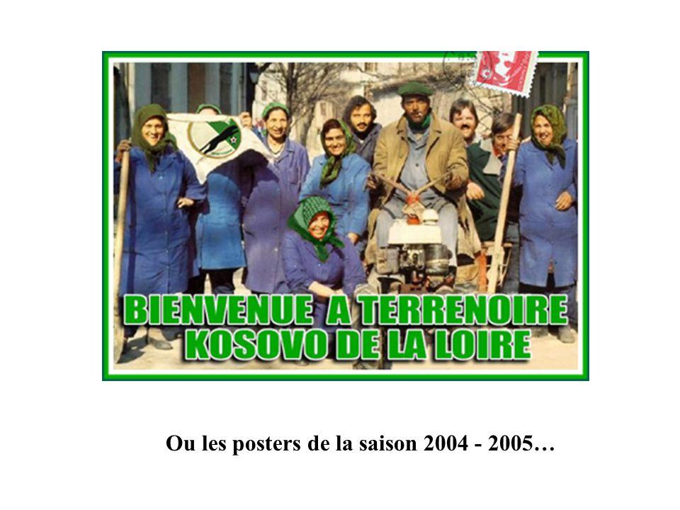 Ou les posters de la saison 2004 - 2005…