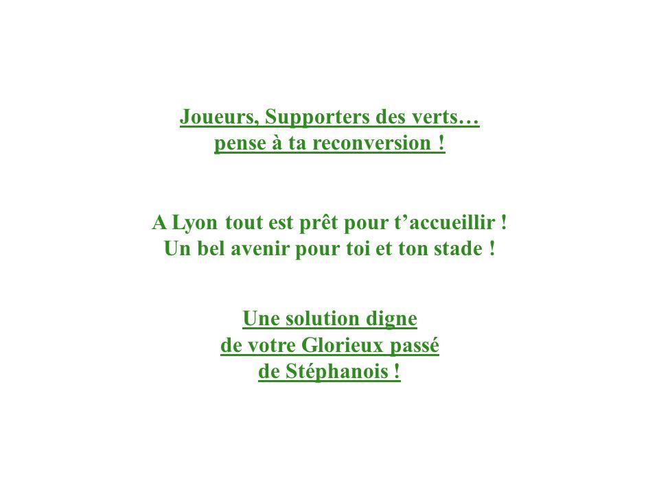 Joueurs, Supporters des verts… pense à ta reconversion ! A Lyon tout est prêt pour t'accueillir ! Un bel avenir pour toi et ton stade ! Une solution d