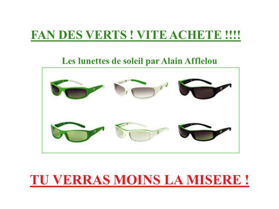 TU VERRAS MOINS LA MISERE ! Les lunettes de soleil par Alain Afflelou FAN DES VERTS ! VITE ACHETE !!!!