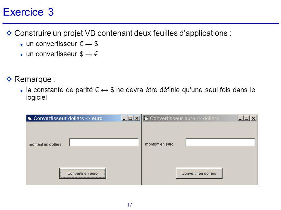 17 Exercice 3  Construire un projet VB contenant deux feuilles d'applications : un convertisseur €  $ un convertisseur $  €  Remarque : la constan
