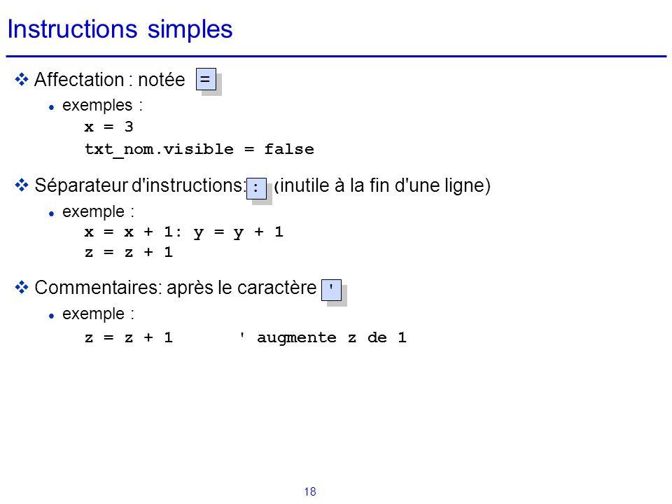 18 Instructions simples  Affectation : notée = exemples : x = 3 txt_nom.visible = false  Séparateur d'instructions: : ( inutile à la fin d'une ligne