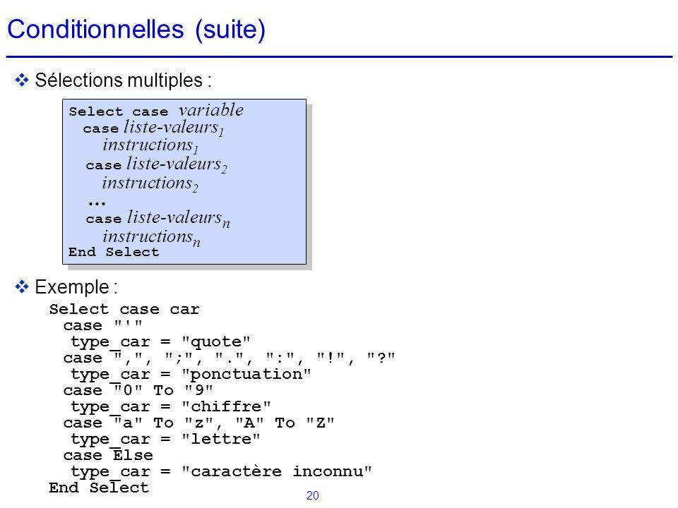 20 Conditionnelles (suite)  Sélections multiples :  Exemple : Select case car case