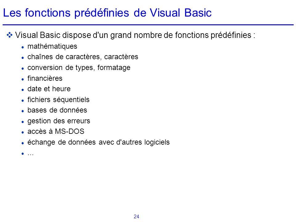 24 Les fonctions prédéfinies de Visual Basic  Visual Basic dispose d'un grand nombre de fonctions prédéfinies : mathématiques chaînes de caractères,