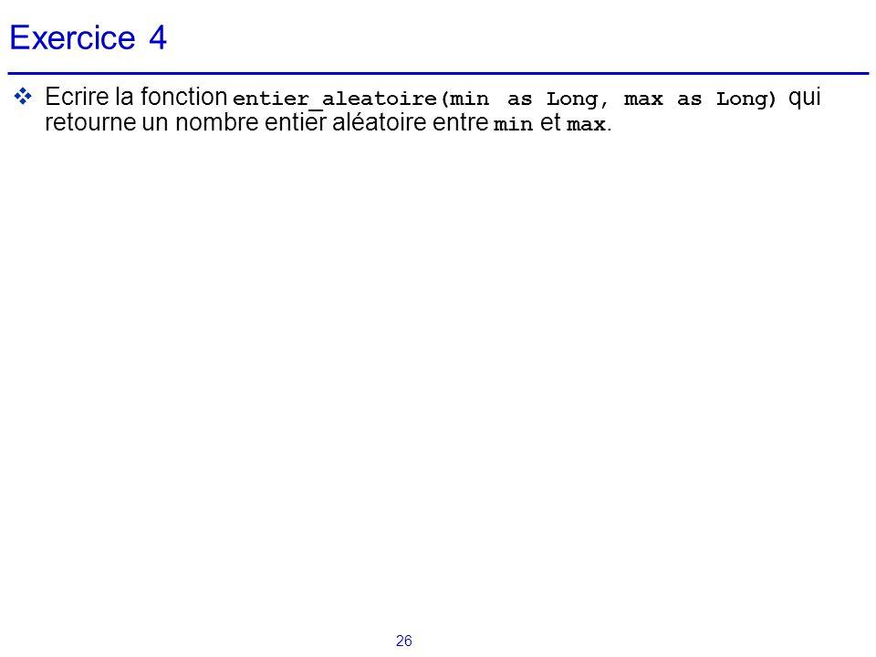 26 Exercice 4  Ecrire la fonction entier_aleatoire(min as Long, max as Long) qui retourne un nombre entier aléatoire entre min et max.