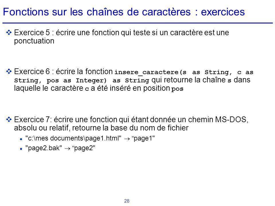 28 Fonctions sur les chaînes de caractères : exercices  Exercice 5 : écrire une fonction qui teste si un caractère est une ponctuation  Exercice 6 :