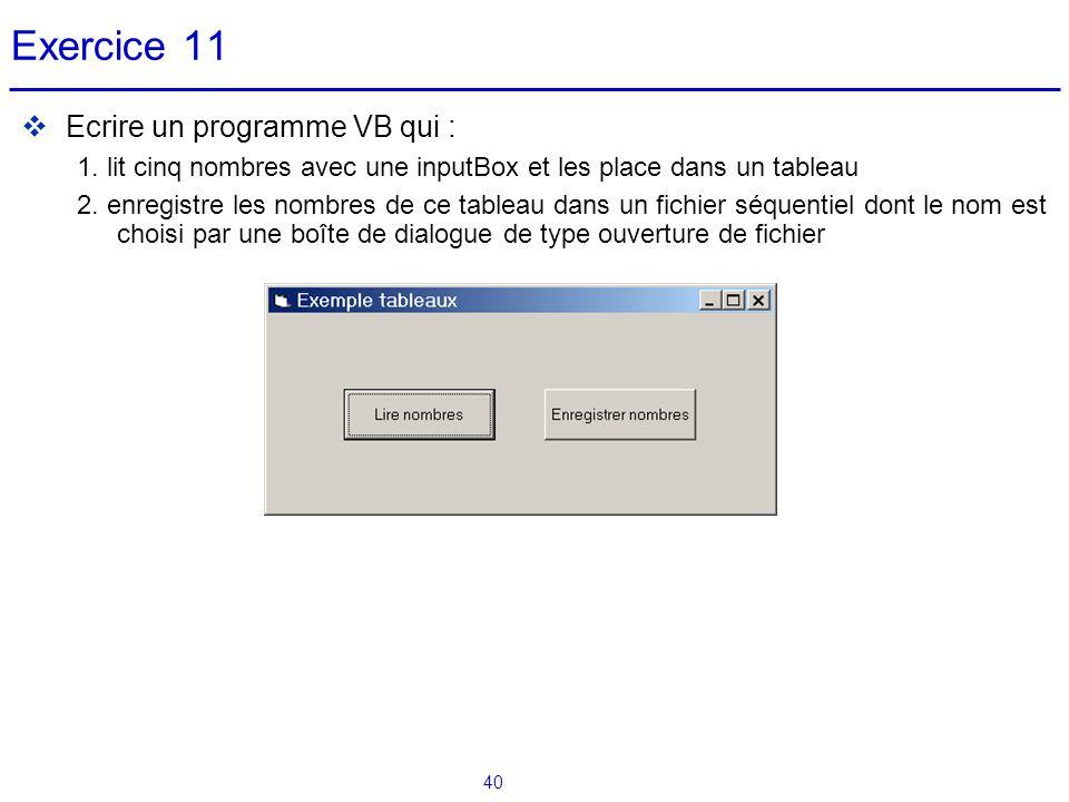 40 Exercice 11  Ecrire un programme VB qui : 1. lit cinq nombres avec une inputBox et les place dans un tableau 2. enregistre les nombres de ce table