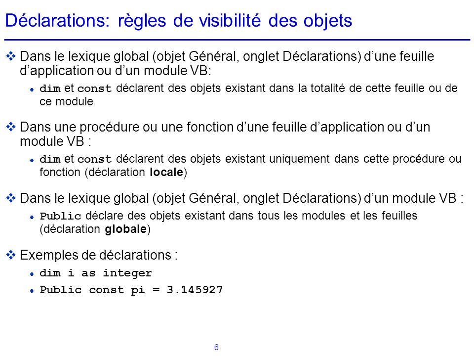 7 Règles de visibilité des objets : exemple frm1.frm déclarations (Général) dim i1 as integer procédures Sub proc1() dim j as integer...