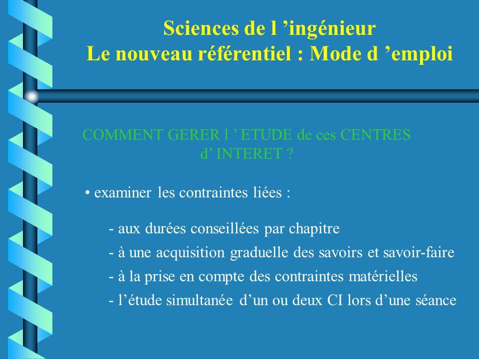Sciences de l 'ingénieur Le nouveau référentiel : Mode d 'emploi COMMENT GERER l ' ETUDE de ces CENTRES d' INTERET ? examiner les contraintes liées :