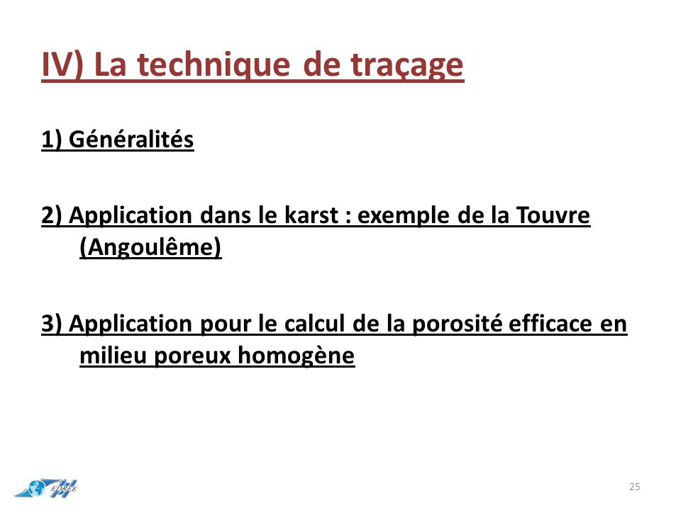 IV) La technique de traçage 1) Généralités 2) Application dans le karst : exemple de la Touvre (Angoulême) 3) Application pour le calcul de la porosit