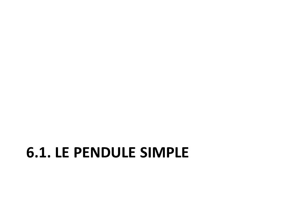 6.1. LE PENDULE SIMPLE