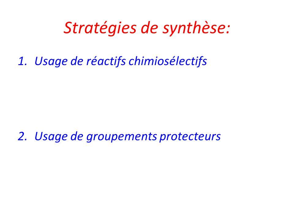 Stratégies de synthèse: 1.Usage de réactifs chimiosélectifs 2.Usage de groupements protecteurs