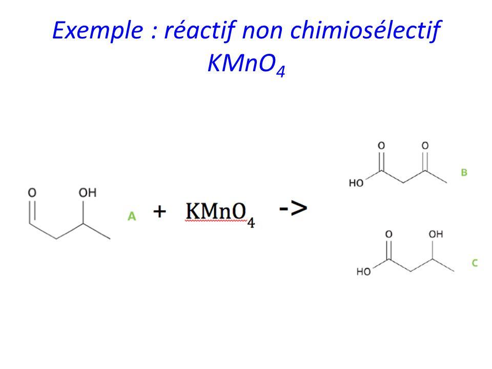 Exemple : réactif non chimiosélectif KMnO 4