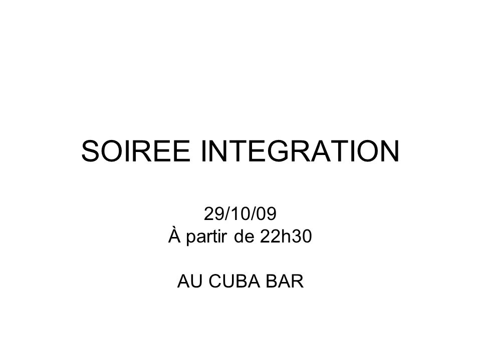 SOIREE INTEGRATION 29/10/09 À partir de 22h30 AU CUBA BAR
