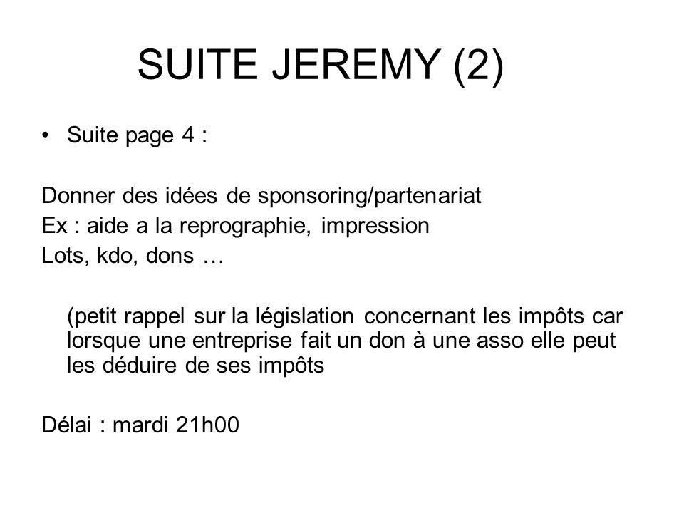SUITE JEREMY (2) Suite page 4 : Donner des idées de sponsoring/partenariat Ex : aide a la reprographie, impression Lots, kdo, dons … (petit rappel sur