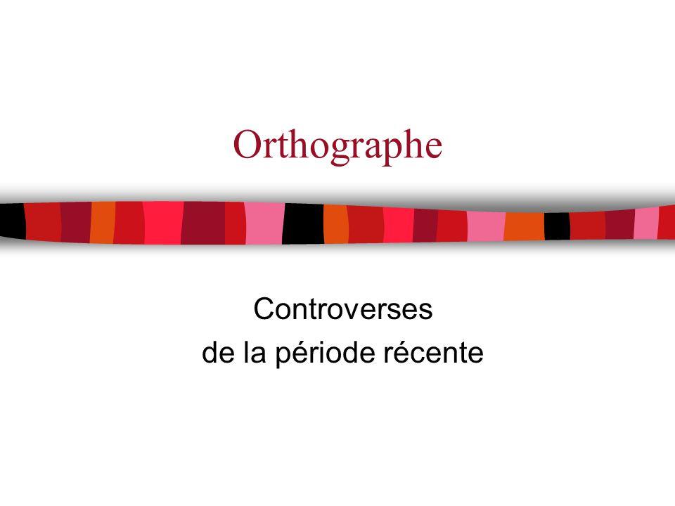 Orthographe Controverses de la période récente