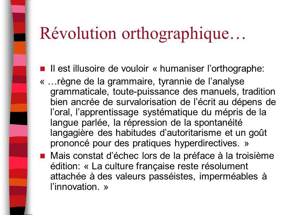 Révolution orthographique… Il est illusoire de vouloir « humaniser l'orthographe: « …règne de la grammaire, tyrannie de l'analyse grammaticale, toute-