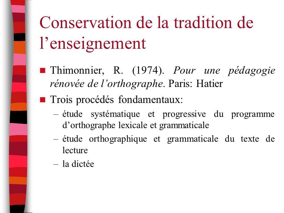 Conservation de la tradition de l'enseignement Thimonnier, R. (1974). Pour une pédagogie rénovée de l'orthographe. Paris: Hatier Trois procédés fondam