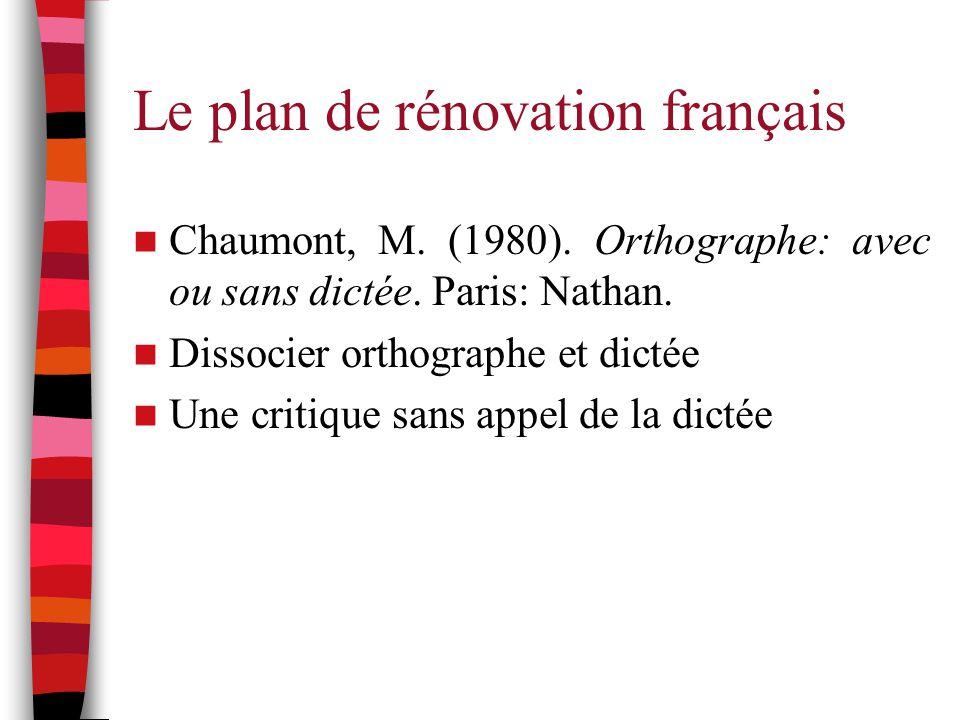 Le plan de rénovation français Chaumont, M. (1980). Orthographe: avec ou sans dictée. Paris: Nathan. Dissocier orthographe et dictée Une critique sans