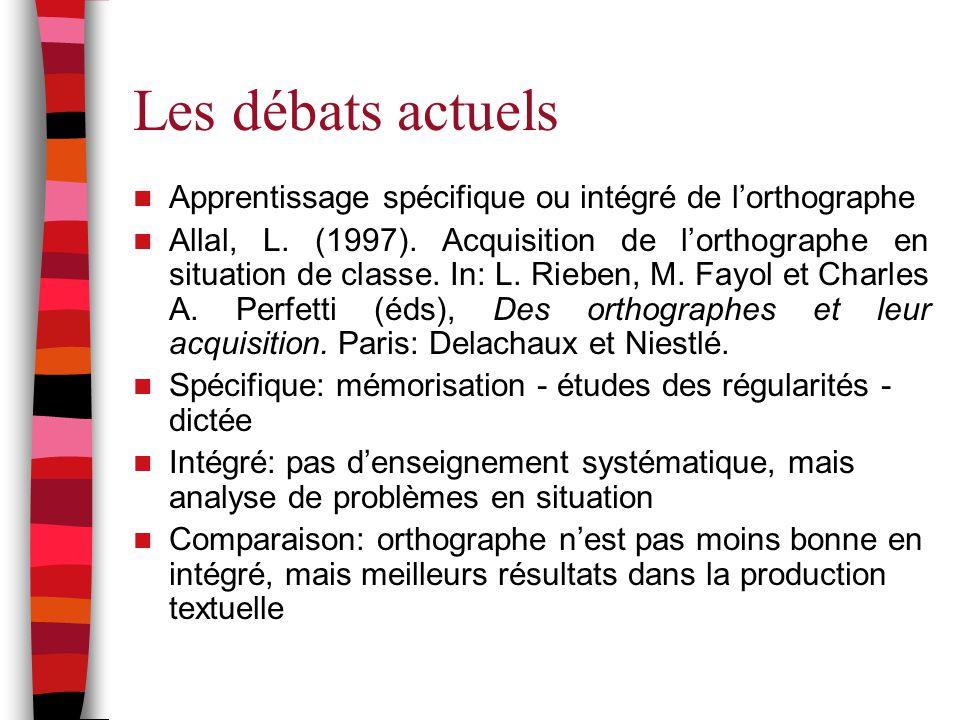 Les débats actuels Apprentissage spécifique ou intégré de l'orthographe Allal, L. (1997). Acquisition de l'orthographe en situation de classe. In: L.