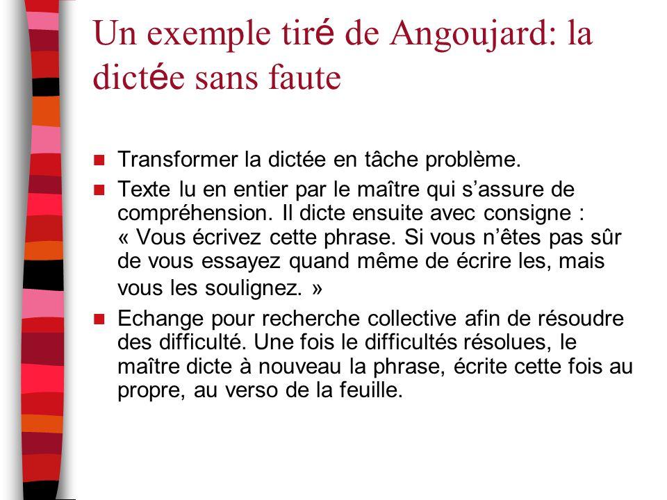 Un exemple tir é de Angoujard: la dict é e sans faute Transformer la dictée en tâche problème. Texte lu en entier par le maître qui s'assure de compré