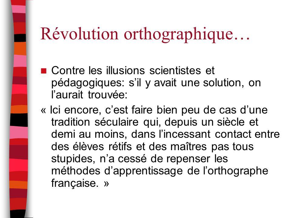 Révolution orthographique… Contre les illusions scientistes et pédagogiques: s'il y avait une solution, on l'aurait trouvée: « Ici encore, c'est faire