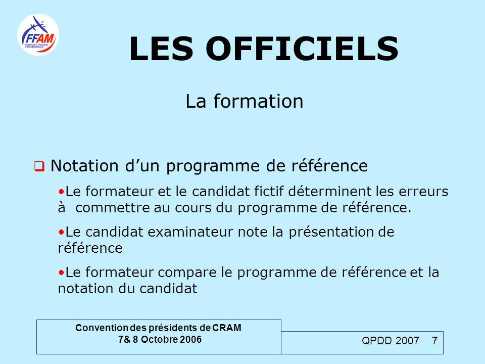 Convention des présidents de CRAM 7& 8 Octobre 2006 QPDD 2007 7 LES OFFICIELS La formation  Notation d'un programme de référence Le formateur et le c