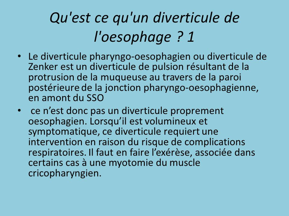 Qu'est ce qu'un diverticule de l'oesophage ? 1 Le diverticule pharyngo-oesophagien ou diverticule de Zenker est un diverticule de pulsion résultant de