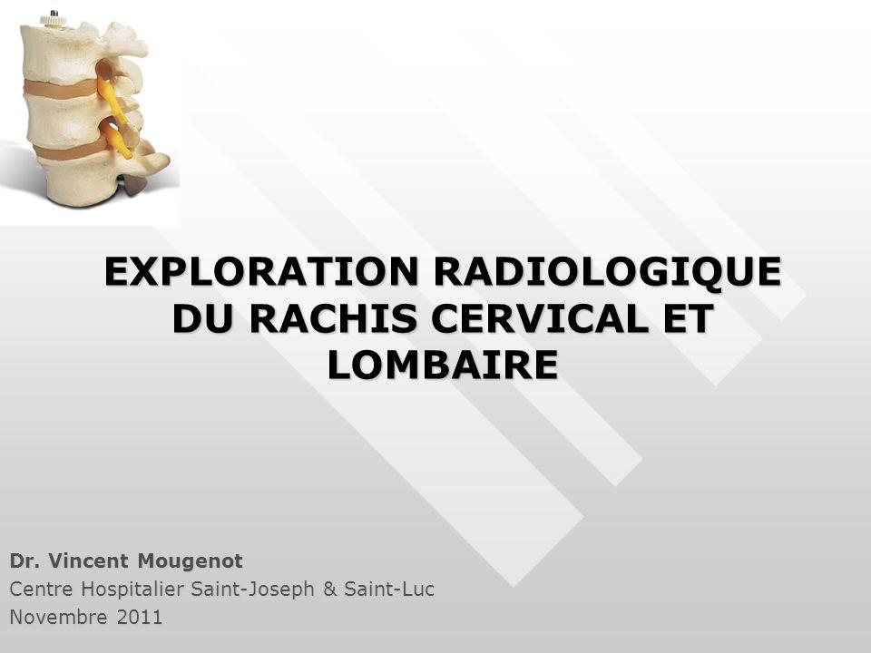 EXPLORATION RADIOLOGIQUE DU RACHIS CERVICAL ET LOMBAIRE Dr.