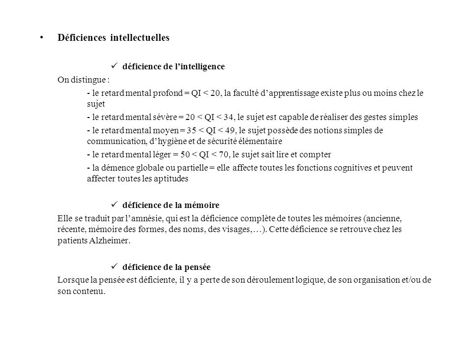 Déficiences intellectuelles déficience de l'intelligence On distingue : - le retard mental profond = QI < 20, la faculté d'apprentissage existe plus o