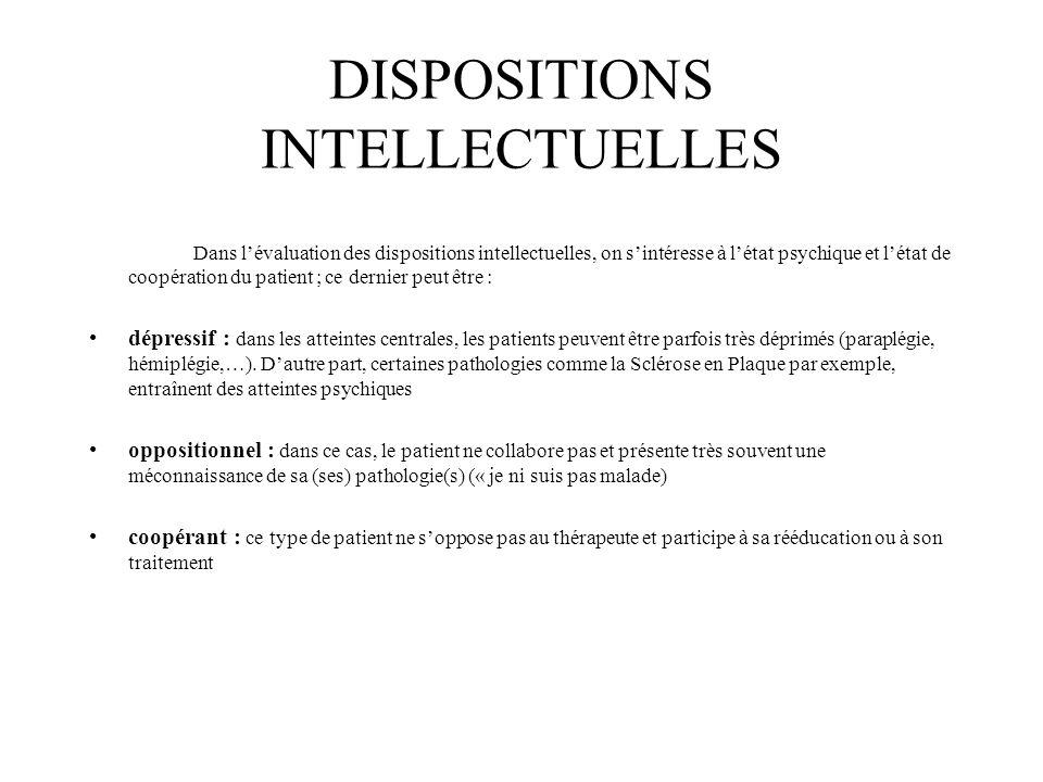 DISPOSITIONS INTELLECTUELLES Dans l'évaluation des dispositions intellectuelles, on s'intéresse à l'état psychique et l'état de coopération du patient