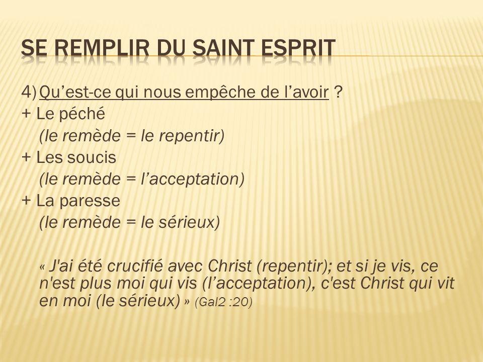 4)Qu'est-ce qui nous empêche de l'avoir ? + Le péché (le remède = le repentir) + Les soucis (le remède = l'acceptation) + La paresse (le remède = le s