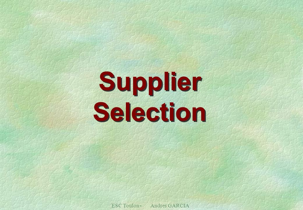 ESC Toulon - Andres GARCIA FLOW-DOW OF THE APPROACH ( from the request to the supplier qualification ) Request from Originator Do we have a qualified supplier ?.
