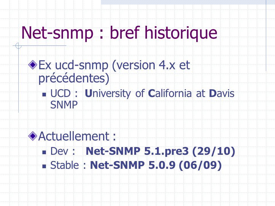 Net-snmp : bref historique Ex ucd-snmp (version 4.x et précédentes) UCD : University of California at Davis SNMP Actuellement : Dev : Net-SNMP 5.1.pre
