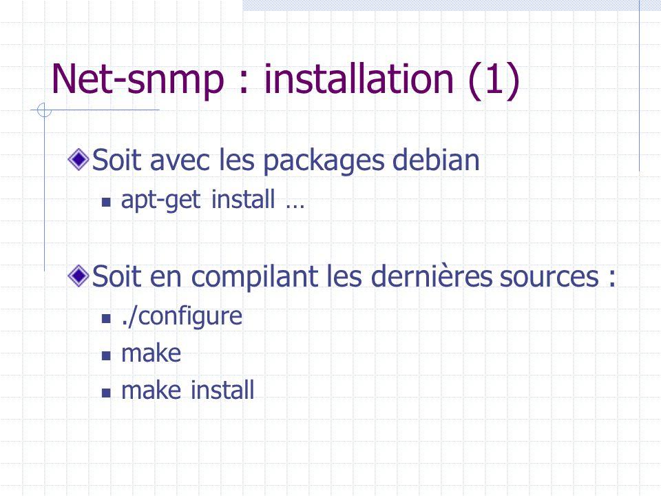 Net-snmp : installation (1) Soit avec les packages debian apt-get install … Soit en compilant les dernières sources :./configure make make install