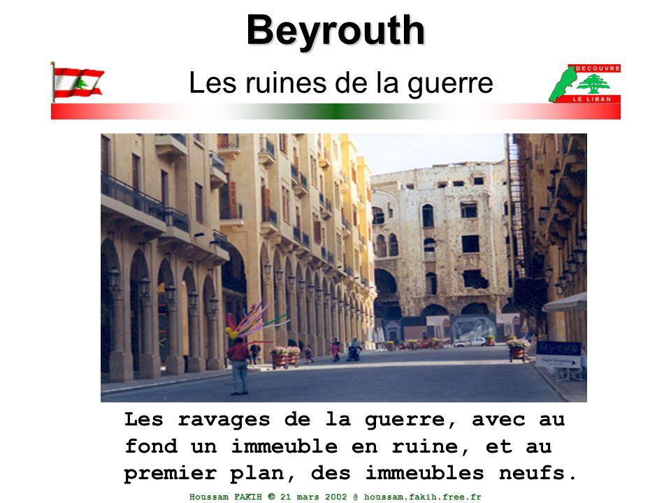 Houssam FAKIH  21 mars 2002 @ houssam.fakih.free.fr Beyrouth Beyrouth Les ruines de la guerre Les ravages de la guerre, avec au fond un immeuble en r
