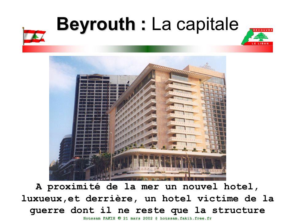 Houssam FAKIH  21 mars 2002 @ houssam.fakih.free.fr Beyrouth : Beyrouth : La capitale A proximité de la mer un nouvel hotel, luxueux,et derrière, un