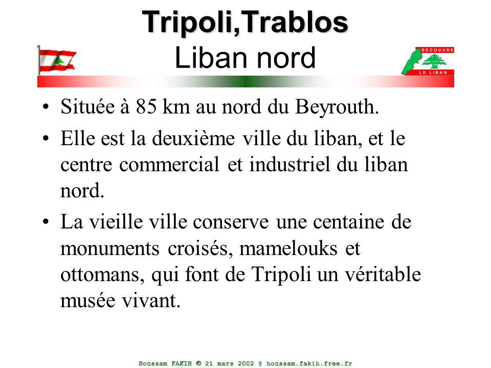 Houssam FAKIH  21 mars 2002 @ houssam.fakih.free.fr Tripoli,Trablos Tripoli,Trablos Liban nord Située à 85 km au nord du Beyrouth. Elle est la deuxiè