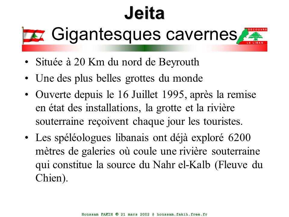 Houssam FAKIH  21 mars 2002 @ houssam.fakih.free.fr Jeita Jeita Gigantesques cavernes Située à 20 Km du nord de Beyrouth Une des plus belles grottes