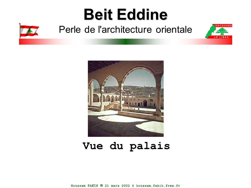 Houssam FAKIH  21 mars 2002 @ houssam.fakih.free.fr Beit Eddine Beit Eddine Perle de l'architecture orientale Vue du palais