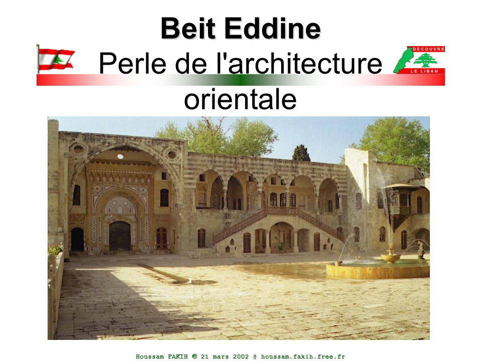 Houssam FAKIH  21 mars 2002 @ houssam.fakih.free.fr Beit Eddine Beit Eddine Perle de l'architecture orientale