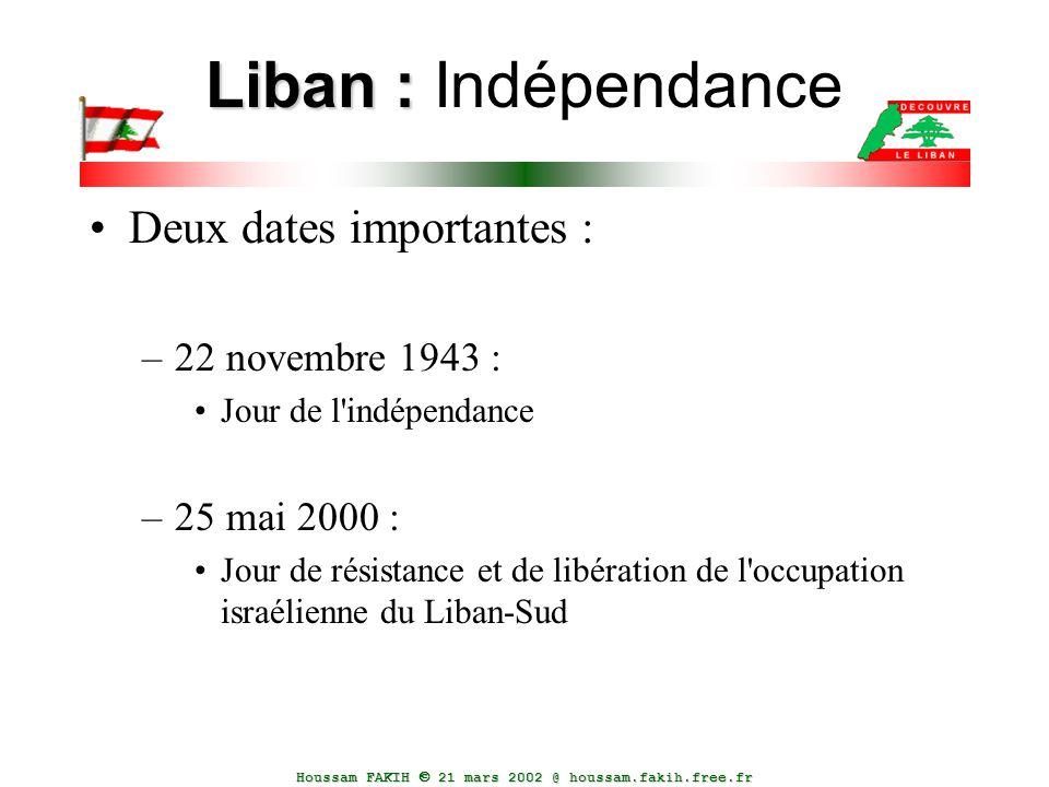 Houssam FAKIH  21 mars 2002 @ houssam.fakih.free.fr Liban : Liban : Indépendance Deux dates importantes : –22 novembre 1943 : Jour de l'indépendance