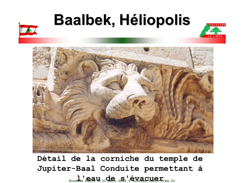 Houssam FAKIH  21 mars 2002 @ houssam.fakih.free.fr Baalbek, Héliopolis Détail de la corniche du temple de Jupiter-Baal Conduite permettant à l'eau d