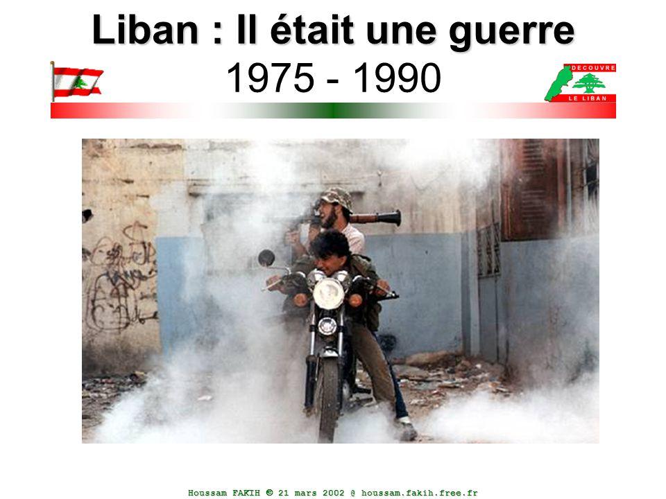 Houssam FAKIH  21 mars 2002 @ houssam.fakih.free.fr Liban : Il était une guerre Liban : Il était une guerre 1975 - 1990