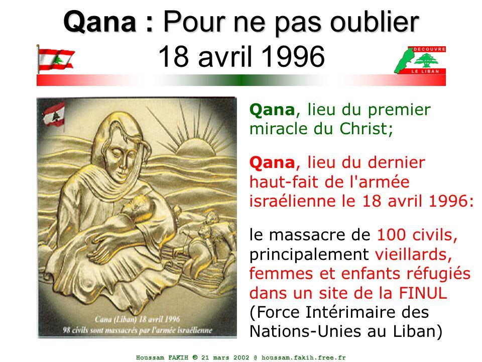 Houssam FAKIH  21 mars 2002 @ houssam.fakih.free.fr Qana : Pour ne pas oublier Qana : Pour ne pas oublier 18 avril 1996 Qana, lieu du premier miracle