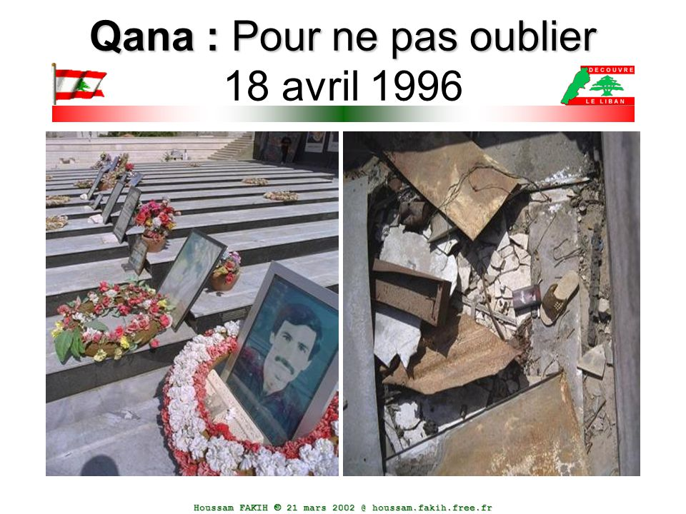 Houssam FAKIH  21 mars 2002 @ houssam.fakih.free.fr Qana : Pour ne pas oublier Qana : Pour ne pas oublier 18 avril 1996