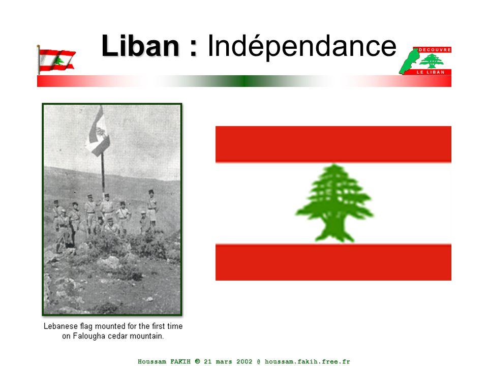 Houssam FAKIH  21 mars 2002 @ houssam.fakih.free.fr Liban : Liban : Indépendance