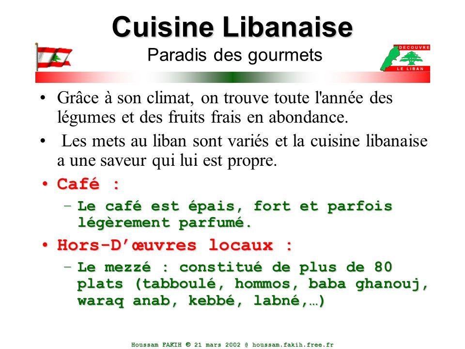 Houssam FAKIH  21 mars 2002 @ houssam.fakih.free.fr Cuisine Libanaise Cuisine Libanaise Paradis des gourmets Grâce à son climat, on trouve toute l'an