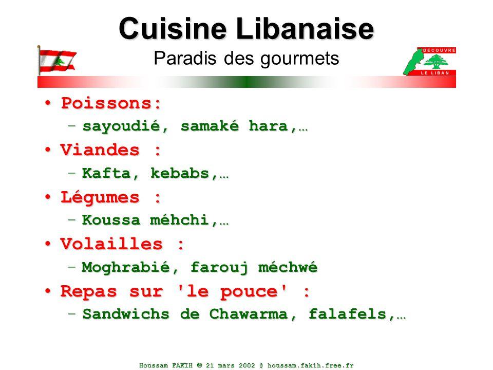 Houssam FAKIH  21 mars 2002 @ houssam.fakih.free.fr Cuisine Libanaise Cuisine Libanaise Paradis des gourmets Poissons:Poissons: –sayoudié, samaké har